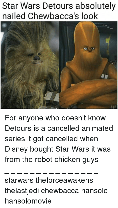 Chewbacca, Disney, and Memes: Star Wars Detours absolutely  nailed Chewbacca's look  er For anyone who doesn't know Detours is a cancelled animated series it got cancelled when Disney bought Star Wars it was from the robot chicken guys _ _ _ _ _ _ _ _ _ _ _ _ _ _ _ _ _ starwars theforceawakens thelastjedi chewbacca hansolo hansolomovie