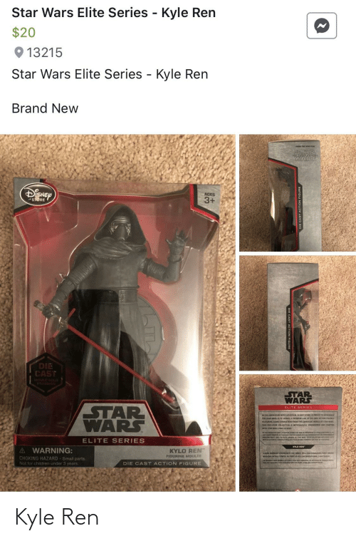 Children, Disney, and Kylo Ren: Star Wars Elite Series - Kyle Ren  $20  O 13215  Star Wars Elite Series - Kyle Ren  Brand New  STAR  WARS  DISNEY  AGES  3+  *STORE  DIE  CAST  MOULE SOUS  PRESSION  STAR  WARS  STAR  WARS  ELITE SERIES  IN COLLABORATON WITH LUCASPILM, DISNEY STORE IS PROUD TO INTROE  THE STAR RS CTE SERIES, A PREMUM UNE OF DIE CAST ACTION FIGURES  TEATURING ICONIC CHARACTERS FROM THE CPANSINE WORLD OF STAR WARS  TIS DICLUSVE COLLECTION IS METICULOUSLY ENGINCRED AND CRAFteD  WITH STAN WARS PANS IN MIND  ELITE SERIES  KYLO REN  A WARNING:  KYLO REN  FIGURINE MOULEE  A DARK AOR sONG MIH HE Fonct KYLO REN CONANtn FRST ORe  MISSIONS WITH & TEMPER AS FERT AS HIS UNCONVENTIONAL LIGHTSABER  CHOKING HAZARD - Small parts.  Not for children under 3 years  DIE CAST ACTION FIGURE  ST ACTION FIGURE Kyle Ren
