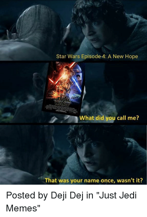 """Jedi, Memes, and Star Wars: Star Wars Episode 4: A New Hope  What did you call me?  That was your name once, wasn't it? Posted by Deji Dej in """"Just Jedi Memes"""""""