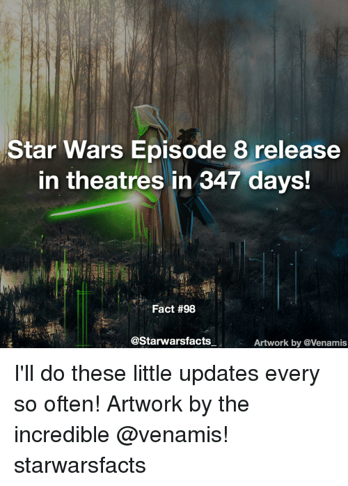 Memes, The Incredibles, and The Incredible: Star Wars Episode 8 release  in theatres in 347 days!  Fact #98  @Starwars facts  Artwork by avenamis I'll do these little updates every so often! Artwork by the incredible @venamis! starwarsfacts