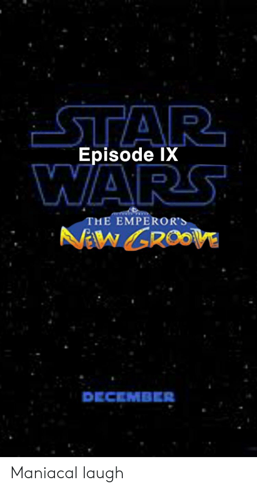 61e774de Star Wars, Star, and Maniacal: STAR WARS Episode IX THE EMPEROR'S Naw  GROOVE. Maniacal laugh
