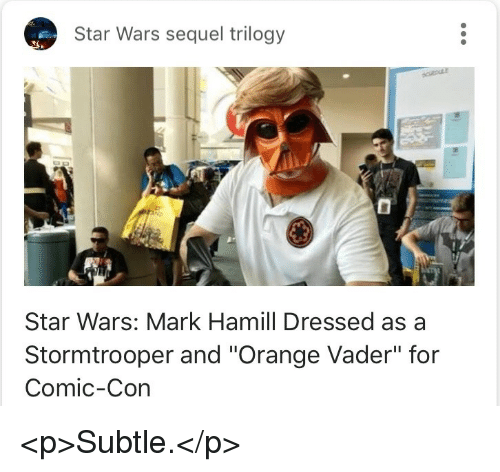"""Mark Hamill, Star Wars, and Stormtrooper: Star Wars sequel trilogy  Star Wars: Mark Hamill Dressed as a  Stormtrooper and """"Orange Vader"""" for  Comic-Con <p>Subtle.</p>"""