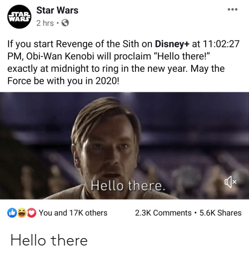 Star Wars Star Wars 2 Hrs O If You Start Revenge Of The Sith On Disney At 110227 Pm Obi Wan Kenobi Will Proclaim Hello There Exactly At Midnight To Ring In