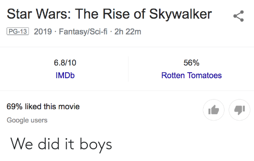 Star Wars The Rise Of Skywalker Pg 13 2019 Fantasysci Fi 2h 22m 6810 56 Imdb Rotten Tomatoes 69 Liked This Movie Google Users We Did It Boys Google Meme On Me Me