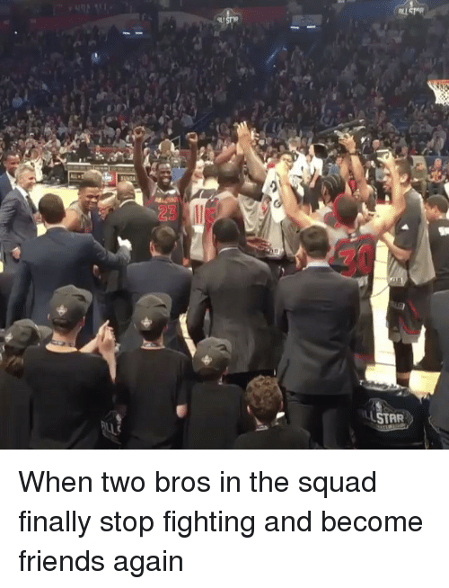 Friends, Nba, and Squad: STAR When two bros in the squad finally stop fighting and become friends again