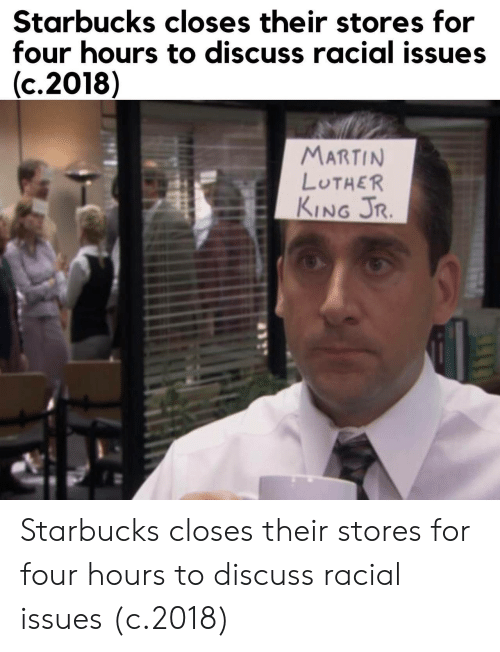 Martin, Martin Luther King Jr., and Starbucks: Starbucks closes their stores for  four hours to discuss racial issues  (c.2018)  MARTIN  LUTHER  KING JR. Starbucks closes their stores for four hours to discuss racial issues (c.2018)