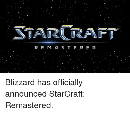 Video Games, Blizzards, and Starcrafts: STARCRAFT R. E M A S T E R E D Blizzard has officially announced