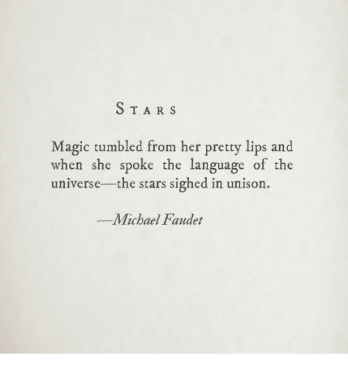 Magic, Michael, and Stars: STARS  Magic tumbled from her pretty lips and  when she spoke the language of the  universe-the stars sighed in unison.  Michael Faudet