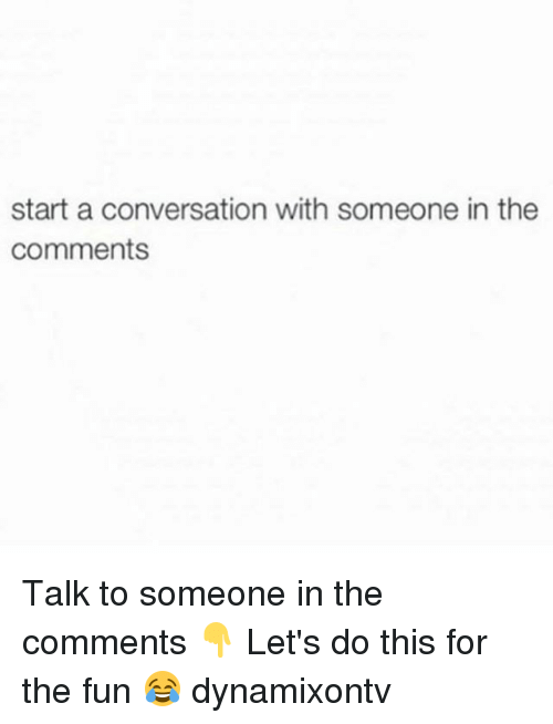 Start a Conversation With Someone in the Comments Talk to