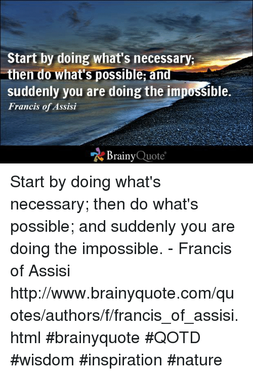 Start By Doing Whats Necessary Then Do Whats Possible An Suddenly