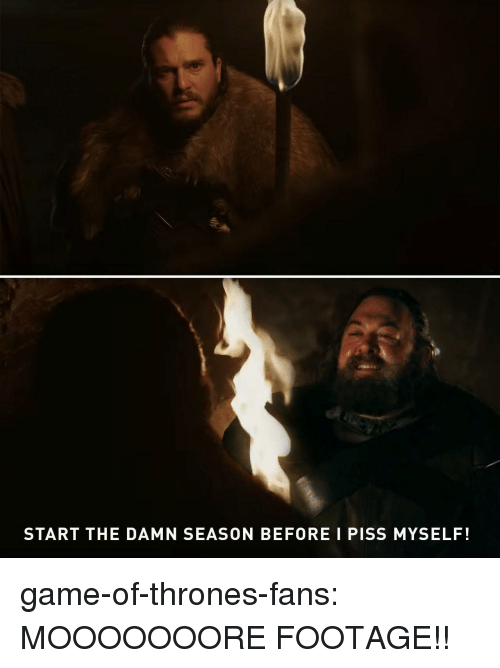 Game of Thrones, Tumblr, and Blog: START THE DAMN SEASON BEFORE I PISS MYSELF! game-of-thrones-fans:  MOOOOOOORE FOOTAGE!!