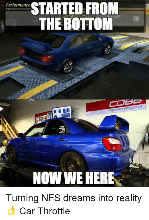 Cars, Dreams, and Race: STARTED FROM  Performance  THE BOTTOM  RACING PRODUCTS  NOW WE HERE Turning NFS dreams into reality 👌 Car Throttle