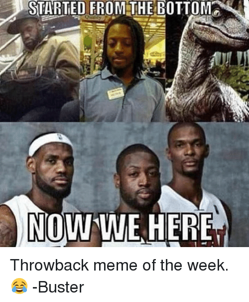 started from the bottoma nowine here throwback meme of the 15780513 ✅ 25 best memes about top 10 memes of the week top 10 memes of