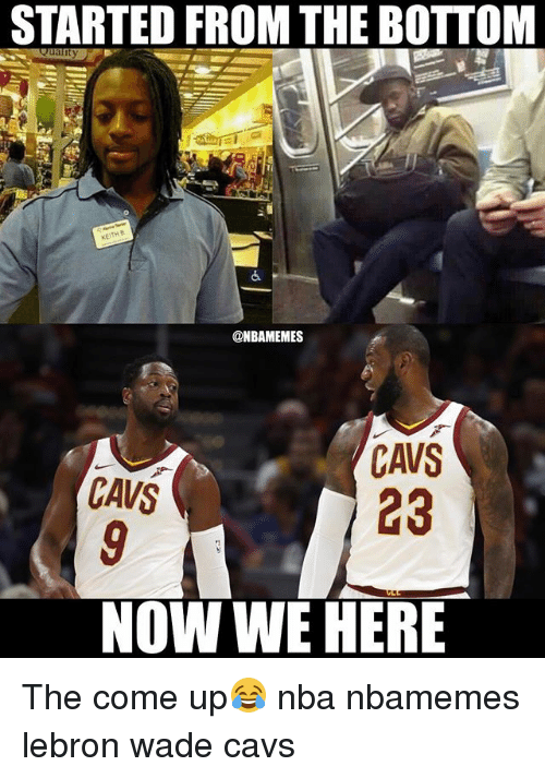 Basketball, Cavs, and Nba: STARTED FROM THE BOTTON  @NBAMEMES  CAVS  23  CAVS  NOW WE HERE The come up😂 nba nbamemes lebron wade cavs
