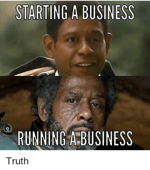starting a business running a business truth 19854899 starting a business running a business truth meme on me me