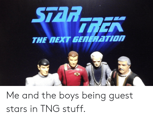 STARTREK THE NEXT GENERATION Me and the Boys Being Guest