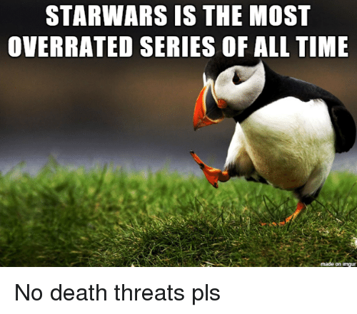 Death, Overrated, and All The: STARWARS IS THE MOST  OVERRATED SERIES OF ALL THE  on imqu No death threats pls