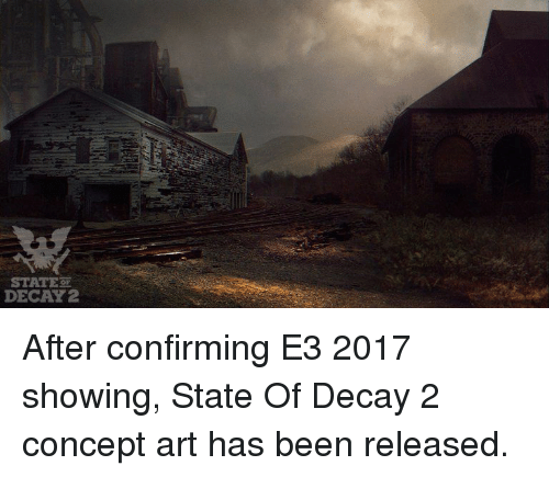 STATE DECAY 2 After Confirming E3 2017 Showing State of Decay 2