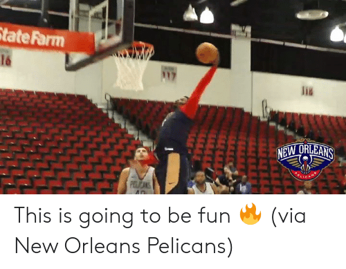 New Orleans Pelicans, New Orleans, and State Farm: State Farm  16  117  NEW ORLEANS  ELIC  PILICANS  An This is going to be fun 🔥  (via New Orleans Pelicans)