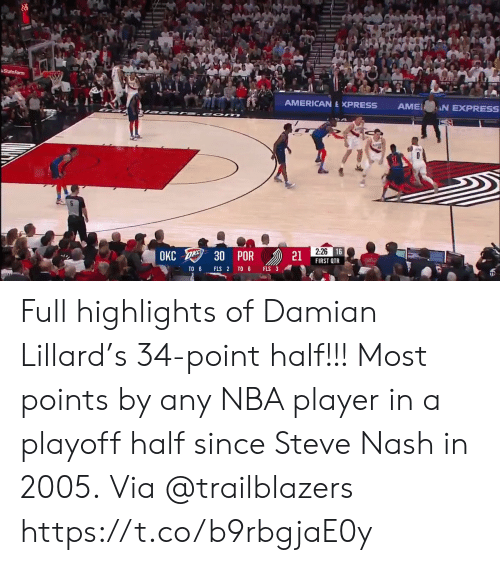 Memes, Nba, and Damian Lillard: State Farm  AMERICAN E XPRESS AMEN EXPRESS  16  21  OKC 30 POR  IRST OTR Full highlights of Damian Lillard's 34-point half!!!  Most points by any NBA player in a playoff half since Steve Nash in 2005.  Via @trailblazers    https://t.co/b9rbgjaE0y