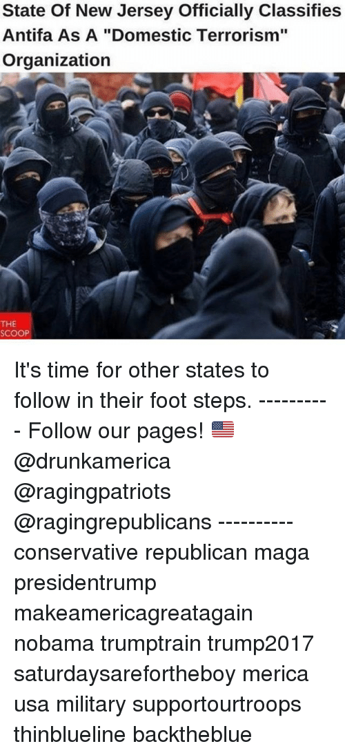 "Memes, New Jersey, and Time: State Of New Jersey Officially Classifies  Antifa As A ""Domestic Terrorism""  Organization  THE  SCOOP It's time for other states to follow in their foot steps. ---------- Follow our pages! 🇺🇸 @drunkamerica @ragingpatriots @ragingrepublicans ---------- conservative republican maga presidentrump makeamericagreatagain nobama trumptrain trump2017 saturdaysarefortheboy merica usa military supportourtroops thinblueline backtheblue"
