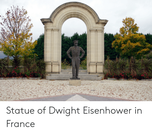France, Dwight Eisenhower, and Eisenhower: Statue of Dwight Eisenhower in France