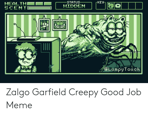 Status Keu Health Scento Hidden Hies Zalgo Garfield Creepy Good Job Meme Creepy Meme On Me Me