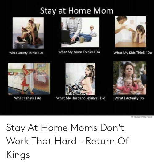 Stay At Home Mom What My Mom Thinks I Do What My Kids Think
