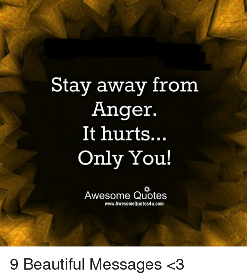 Quotes About Anger And Rage: Stay Away From Anger It Hurts Only You! Awesome Quotes