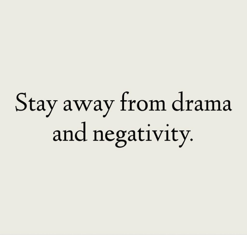 Drama, Stay, and Away: Stay away from drama  and negativity
