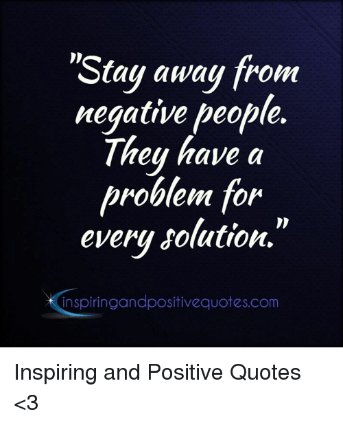 Stay Away From Negative People They Have A Problem For Every