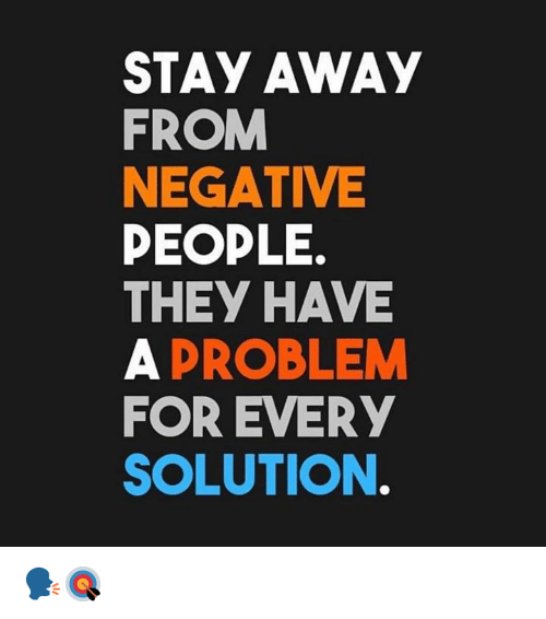 Hood, They, and Stay: STAY AWAY  FROM  NEGATIVE  PEOPLE.  THEY HAVE  A PROBLEM  FOR EVERY  SOLUTION. 🗣🎯