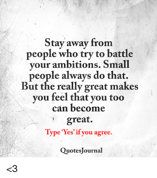 Stay Away From People Who Try To Battle Your Ambitions Small People