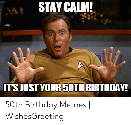 STAY CALM! ITS JUST YOUR 50TH BIRTHDAY! 50th Birthday ...