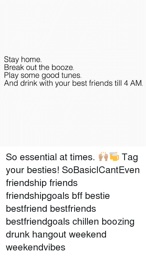 Drunk, Friends, and Memes: Stay home.  Break out the booze.  Play some good tunes.  And drink with your best friends till 4 AM So essential at times. 🙌🏽🍻 Tag your besties! SoBasicICantEven friendship friends friendshipgoals bff bestie bestfriend bestfriends bestfriendgoals chillen boozing drunk hangout weekend weekendvibes