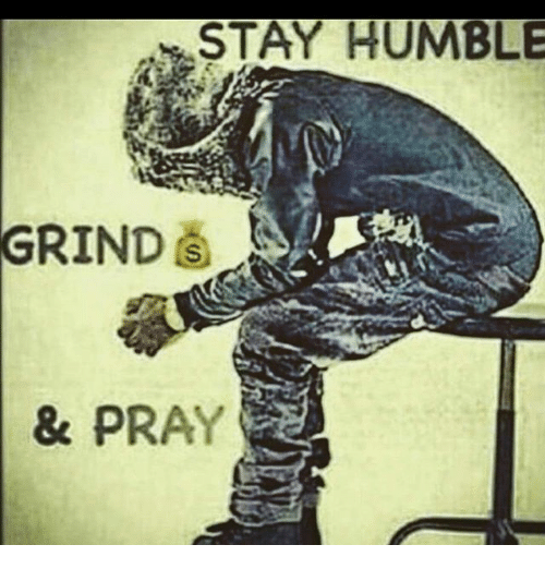 Stay Humble Grind Pray Meme On Meme