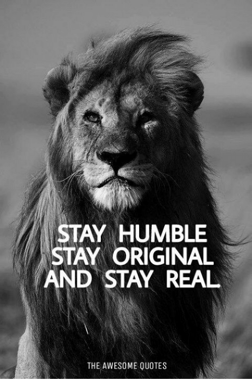 stay humble stay original and stay real the awesome quotes humble
