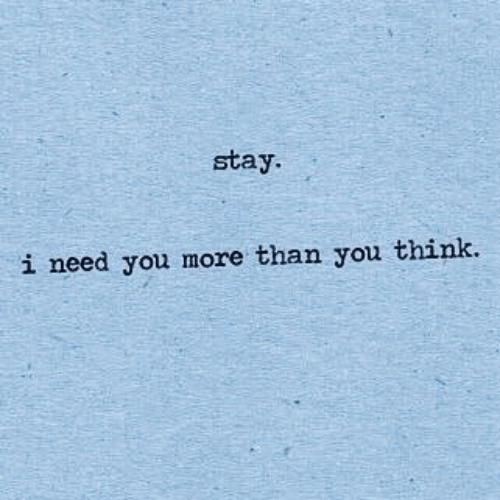 Think, You, and Stay: stay.  i need you more than you think.