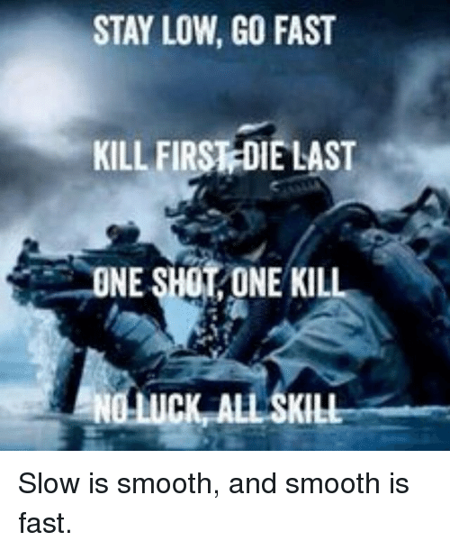 Stay Low Go Fast Kill First Die Last One Shot One Kil Slow Is Smooth