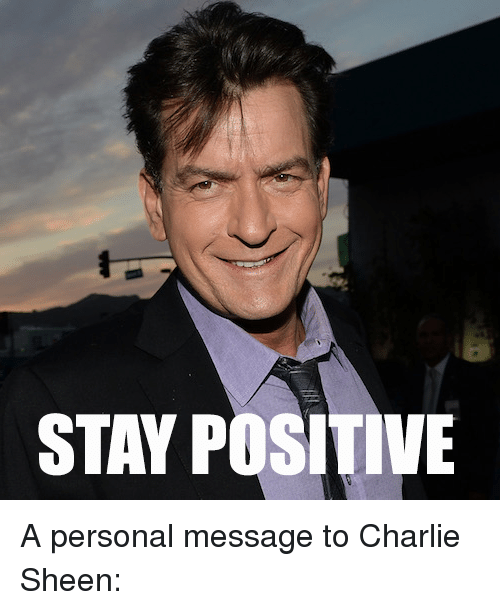 stay positive a personal message to charlie sheen 2731731 stay positive a personal message to charlie sheen charlie meme