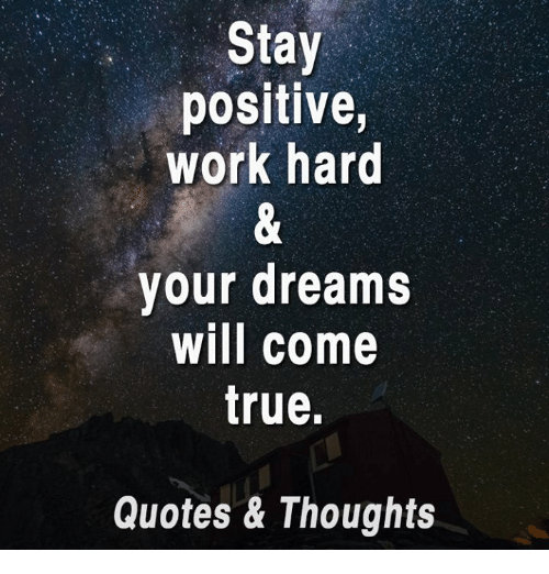 Stay Positive Work Hard Your Dreams Will Come True Quotes Thoughts