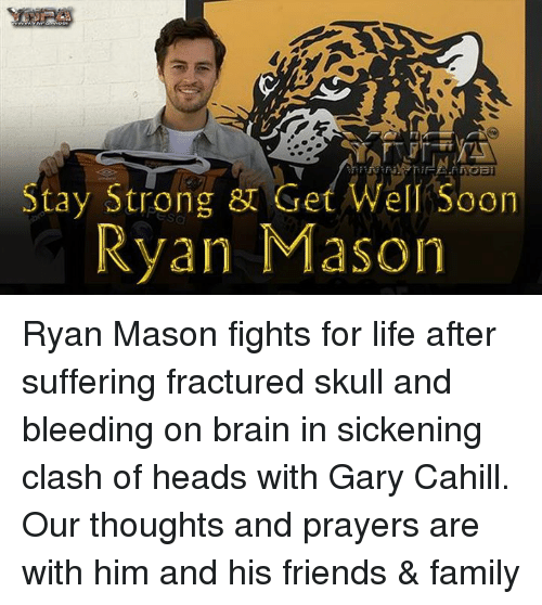 Memes, Skull, and 🤖: Stay Strong 8 Get Well Soon  Ryan Mason Ryan Mason fights for life after suffering fractured skull and bleeding on brain in sickening clash of heads with Gary Cahill. Our thoughts and prayers are with him and his friends & family