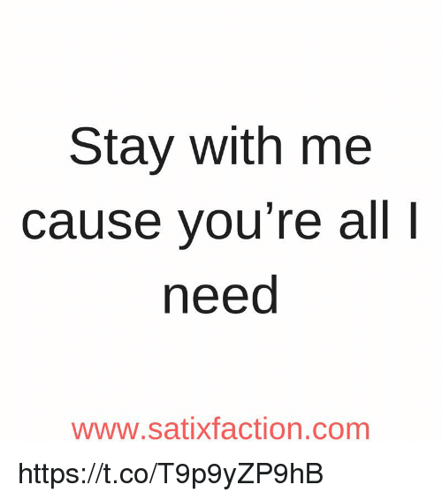 Stay With Me Cause You Re All L Need Wwwsatixfactioncom