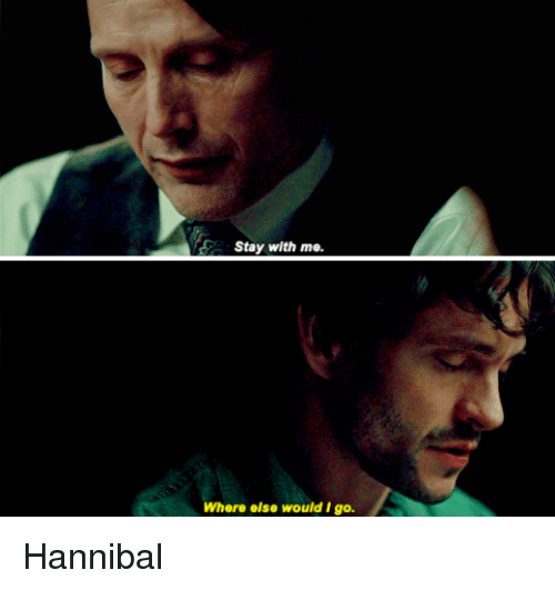 Stay With Me Where Else Would I Go Hannibal Hannibal Meme On Meme