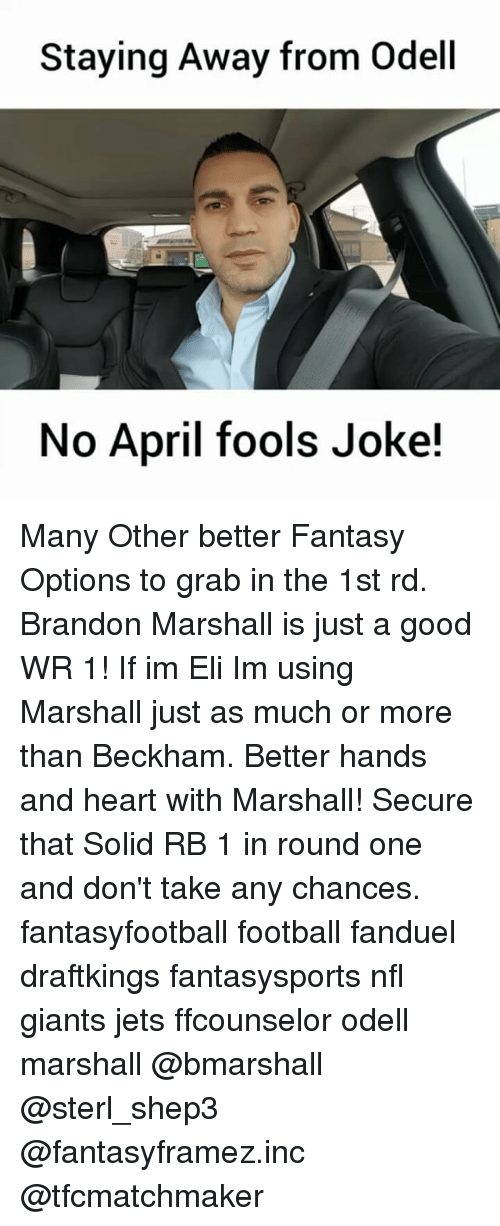Football, Memes, and Nfl: Staying Away from Odell  No April fools Joke! Many Other better Fantasy Options to grab in the 1st rd. Brandon Marshall is just a good WR 1! If im Eli Im using Marshall just as much or more than Beckham. Better hands and heart with Marshall! Secure that Solid RB 1 in round one and don't take any chances. fantasyfootball football fanduel draftkings fantasysports nfl giants jets ffcounselor odell marshall @bmarshall @sterl_shep3 @fantasyframez.inc @tfcmatchmaker