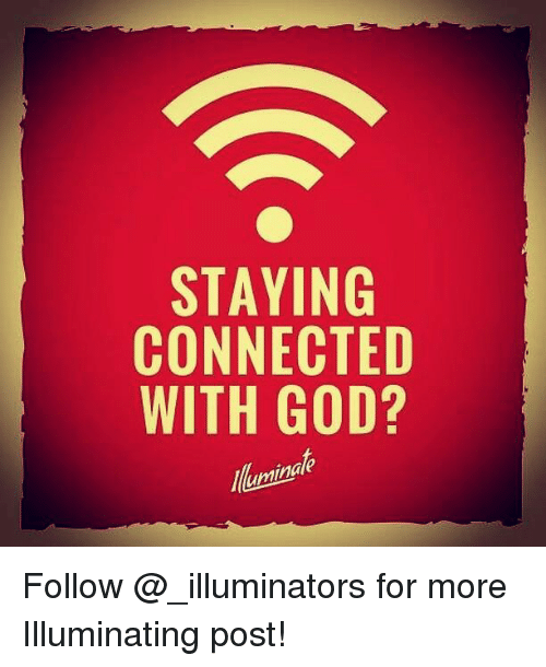 How to stay connected to god
