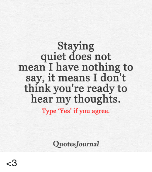 Staying Quiet Does Not Mean I Have Nothing To Say It Means