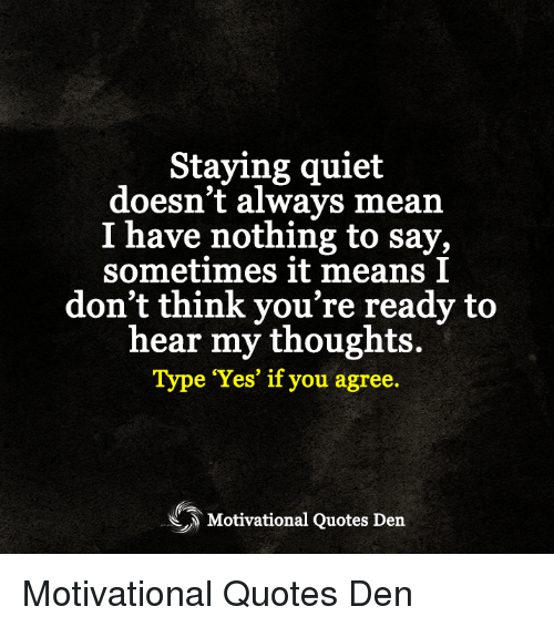 Staying Quiet Doesnt Always Mean I Have Nothing To Say Sometimes It