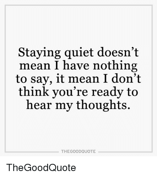 Staying Quiet Doesn't Mean I Have Nothing To Say It Mean I