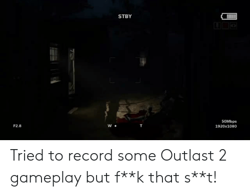STBY 50Mbps 1920x1080 F28 Tried to Record Some Outlast 2